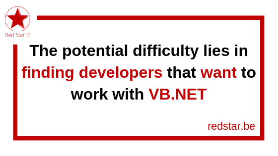 The potential difficulty lies in finding developers that want to work with VB.NET
